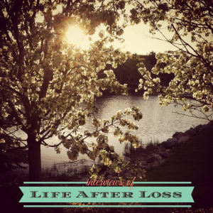 Life After Loss:  An Interview Series